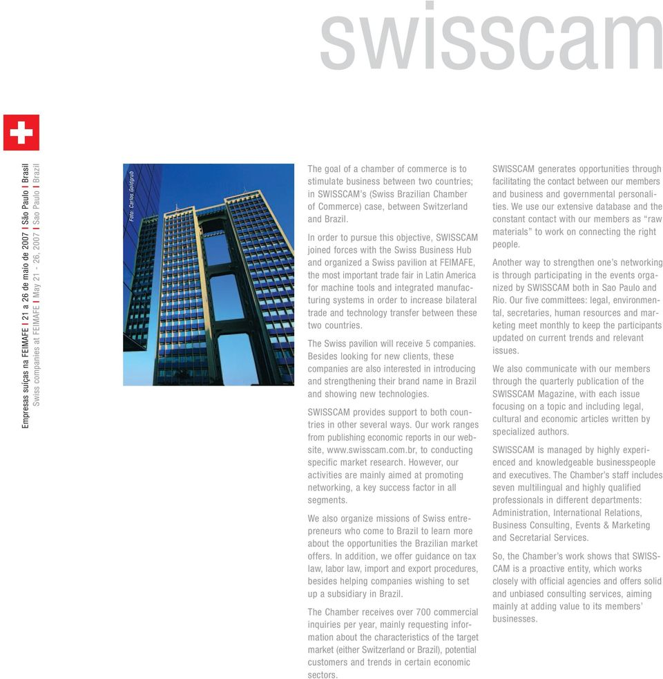 In order to pursue this objective, SWISSCAM joined forces with the Swiss Business Hub and organized a Swiss pavilion at FEIMAFE, the most important trade fair in Latin America for machine tools and