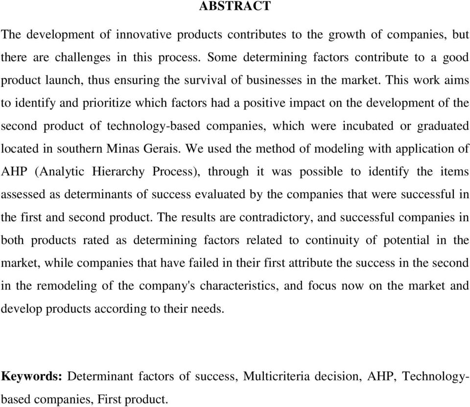 This work aims to identify and prioritize which factors had a positive impact on the development of the second product of technology-based companies, which were incubated or graduated located in