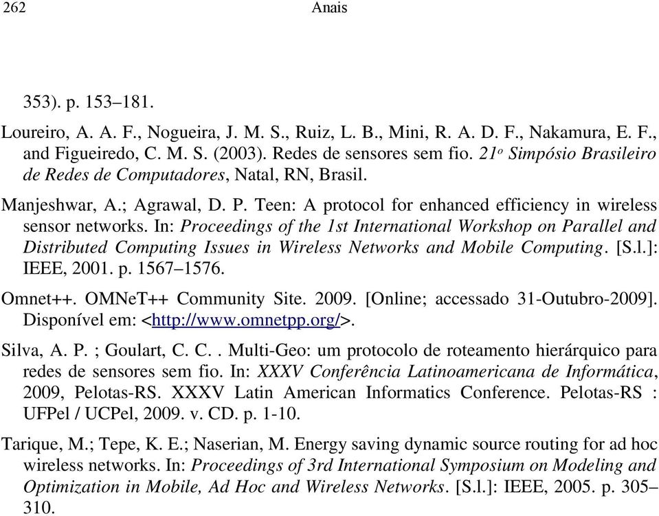In: Proceedings of the 1st International Workshop on Parallel and Distributed Computing Issues in Wireless Networks and Mobile Computing. [S.l.]: IEEE, 2001. p. 1567 1576. Omnet++.