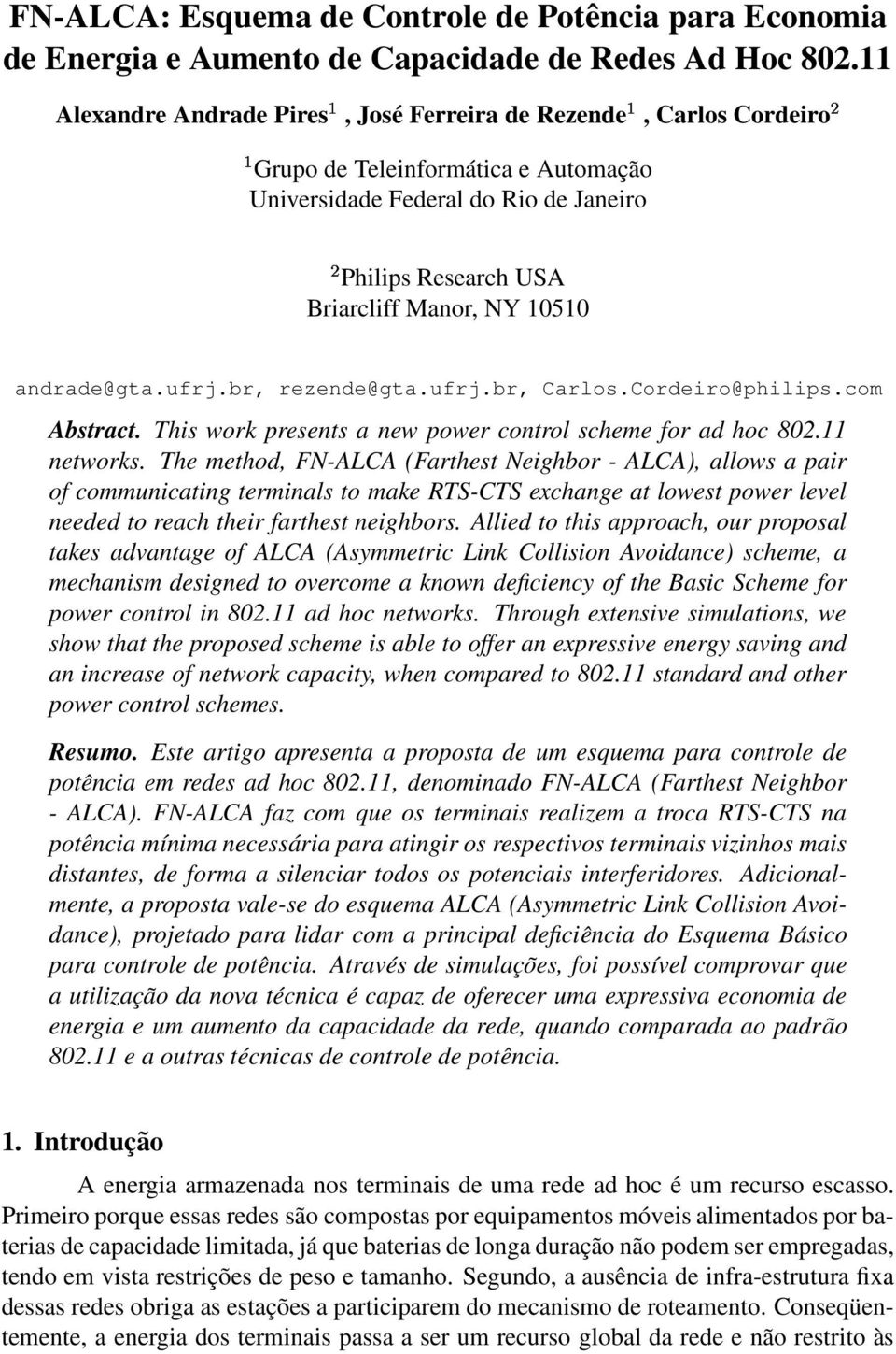 andrade@gta.ufrj.br, rezende@gta.ufrj.br, Carlos.Cordeiro@philips.com Abstract. This work presents a new power control scheme for ad hoc 802.11 networks.