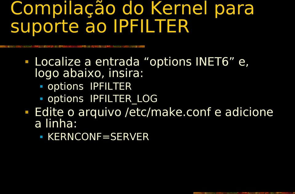insira: options IPFILTER options IPFILTER_LOG Edite