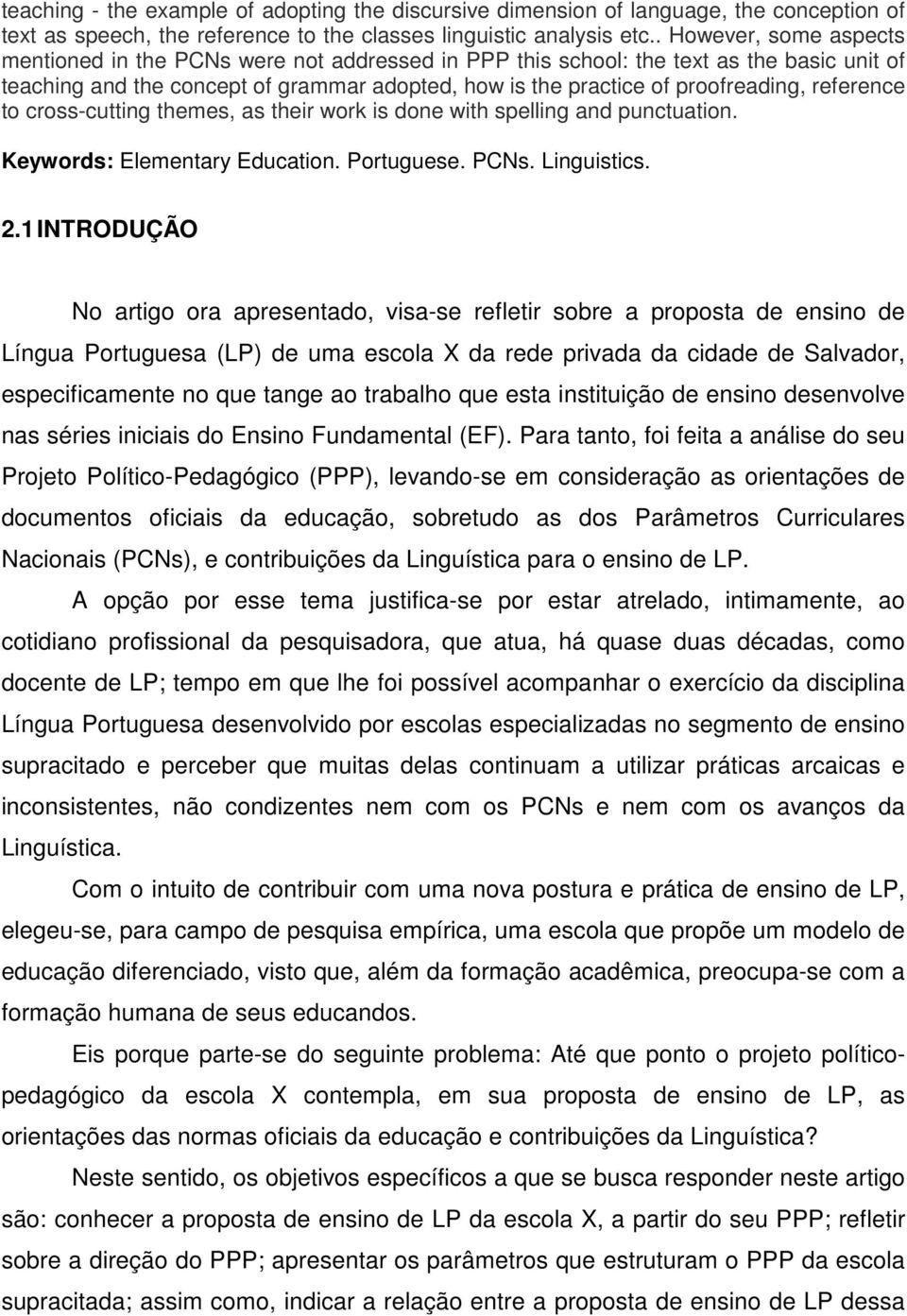 reference to cross-cutting themes, as their work is done with spelling and punctuation. Keywords: Elementary Education. Portuguese. PCNs. Linguistics. 2.