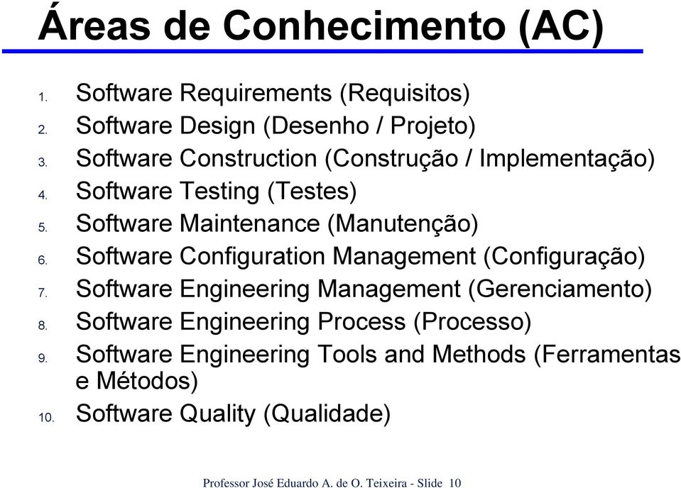 Software Configuration Management (Configuração) 7. Software Engineering Management (Gerenciamento) 8.