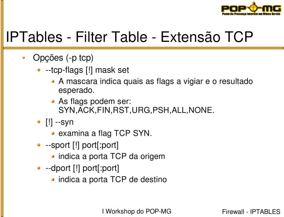 As flags podem ser: SYN,ACK,FIN,RST,URG,PSH,ALL,NONE. [!