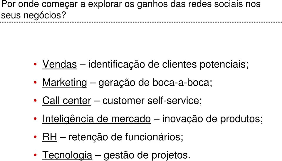 boca-a-boca; Call center customer self-service; Inteligência de mercado