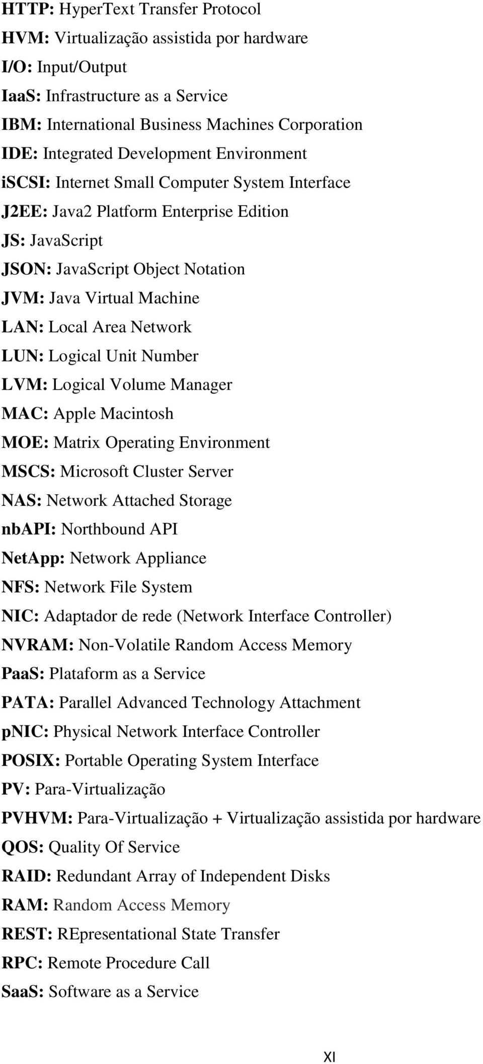 Area Network LUN: Logical Unit Number LVM: Logical Volume Manager MAC: Apple Macintosh MOE: Matrix Operating Environment MSCS: Microsoft Cluster Server NAS: Network Attached Storage nbapi: Northbound