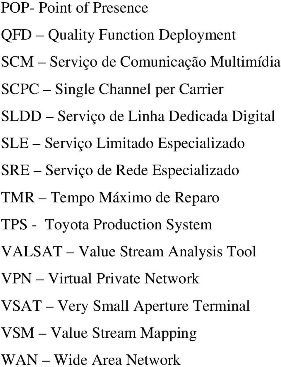 Rede Especializado TMR Tempo Máximo de Reparo TPS - Toyota Production System VALSAT Value Stream Analysis