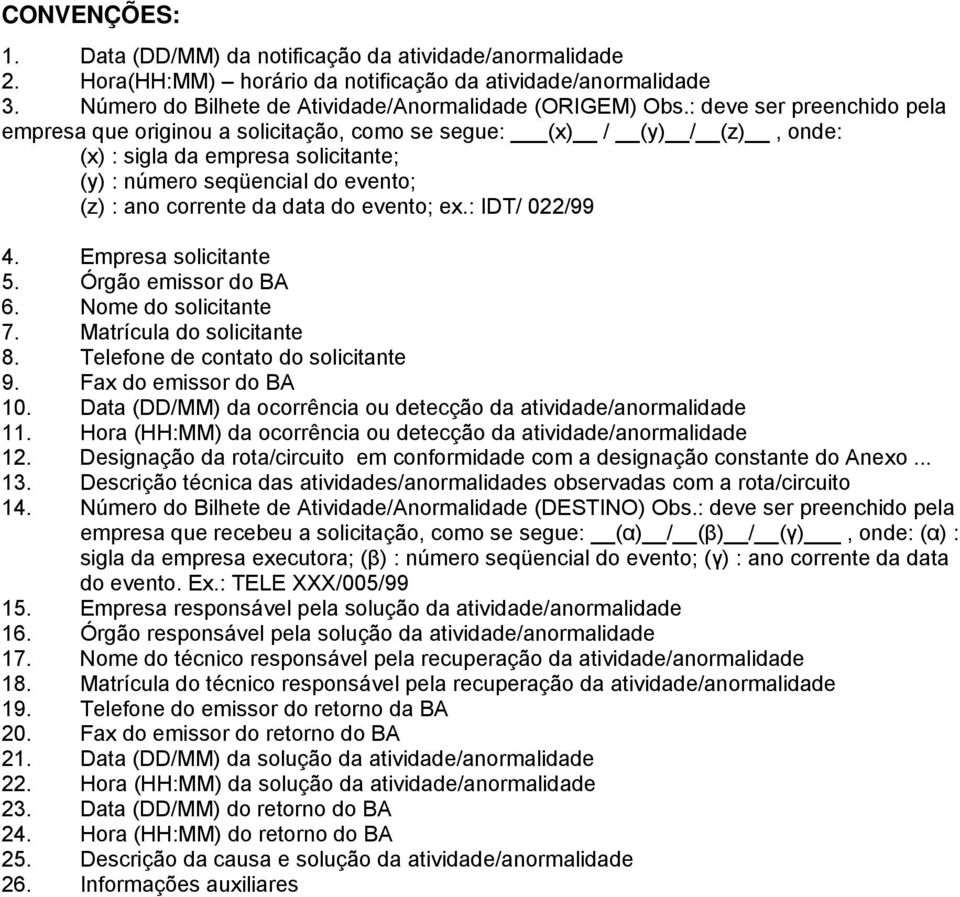 do evento; ex.: IDT/ 022/99 4. Empresa solicitante 5. Órgão emissor do BA 6. Nome do solicitante 7. Matrícula do solicitante 8. Telefone de contato do solicitante 9. Fax do emissor do BA 10.