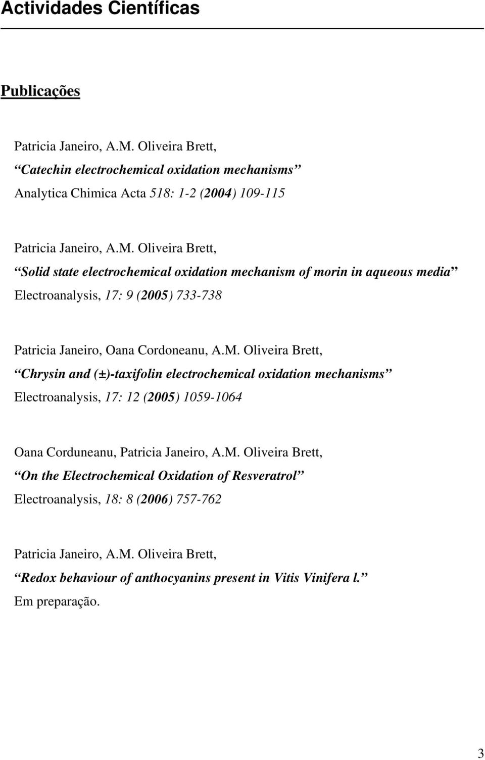 Oliveira Brett, Solid state electrochemical oxidation mechanism of morin in aqueous media Electroanalysis, 17: 9 (2005) 733-738 Patricia Janeiro, Oana Cordoneanu, A.M.