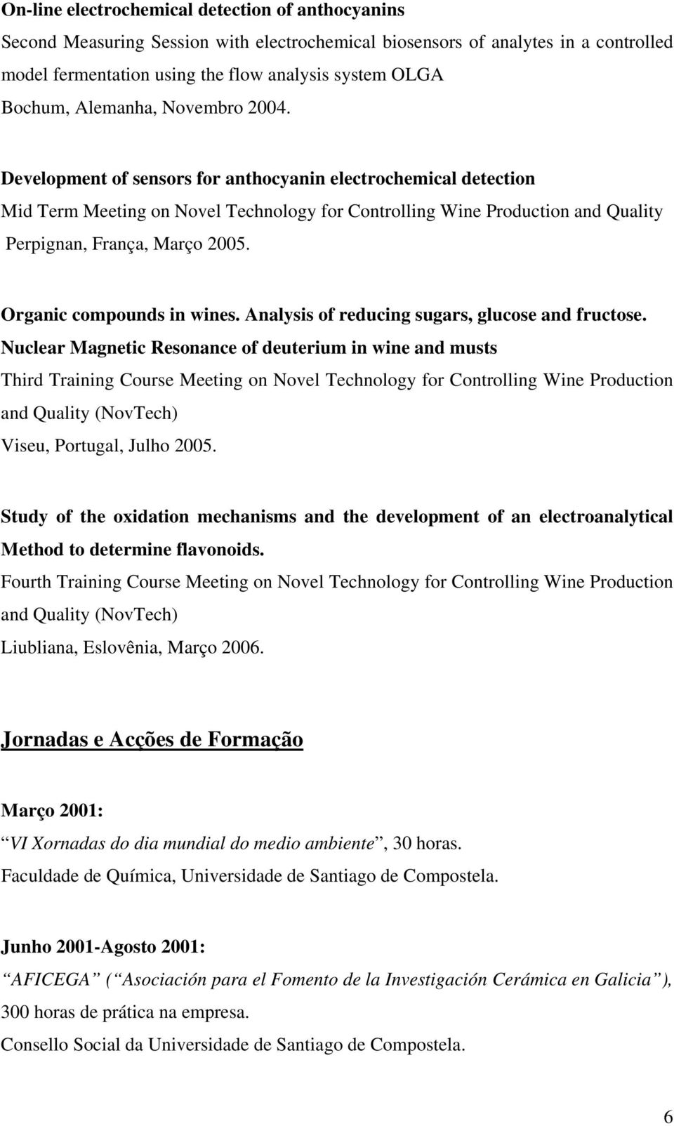 Development of sensors for anthocyanin electrochemical detection Mid Term Meeting on Novel Technology for Controlling Wine Production and Quality Perpignan, França, Março 2005.