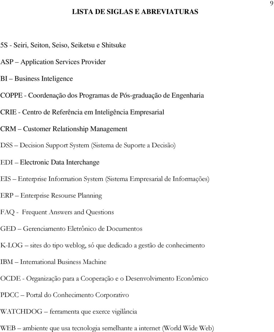 Enterprise Information System (Sistema Empresarial de Informações) ERP Enterprise Resourse Planning FAQ - Frequent Answers and Questions GED Gerenciamento Eletrônico de Documentos K-LOG sites do tipo