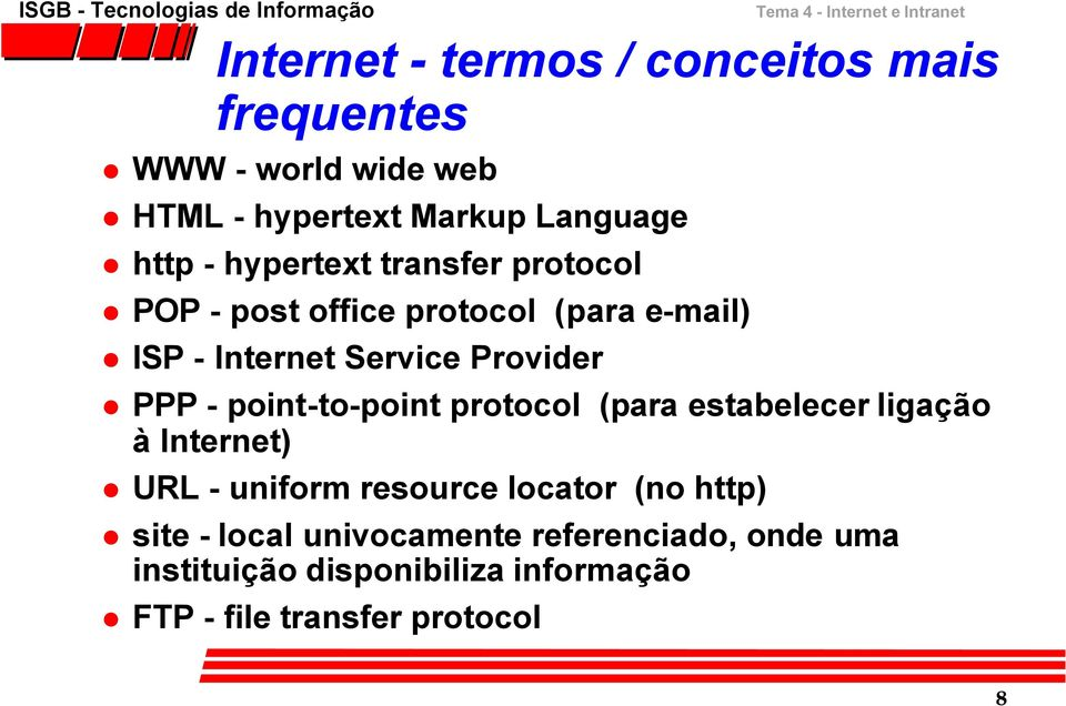 point-to-point protocol (para estabelecer ligação à Internet) URL - uniform resource locator (no http) site