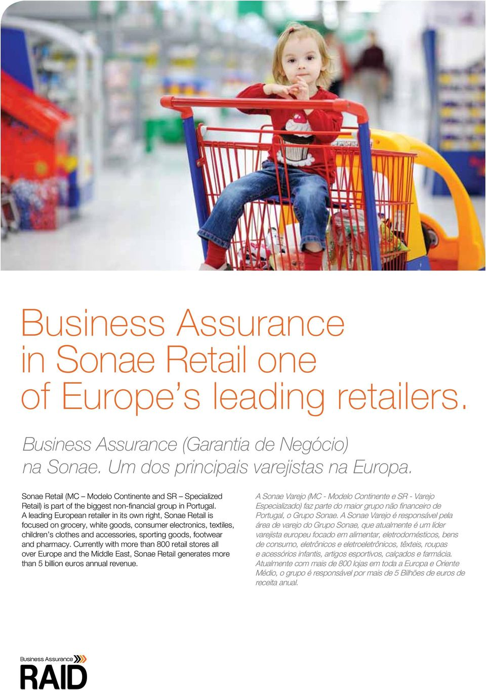 A leading European retailer in its own right, Sonae Retail is focused on grocery, white goods, consumer electronics, textiles, children s clothes and accessories, sporting goods, footwear and