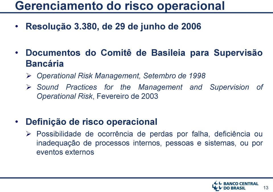 Management, Setembro de 1998 Sound Practices for the Management and Supervision of Operational Risk, Fevereiro