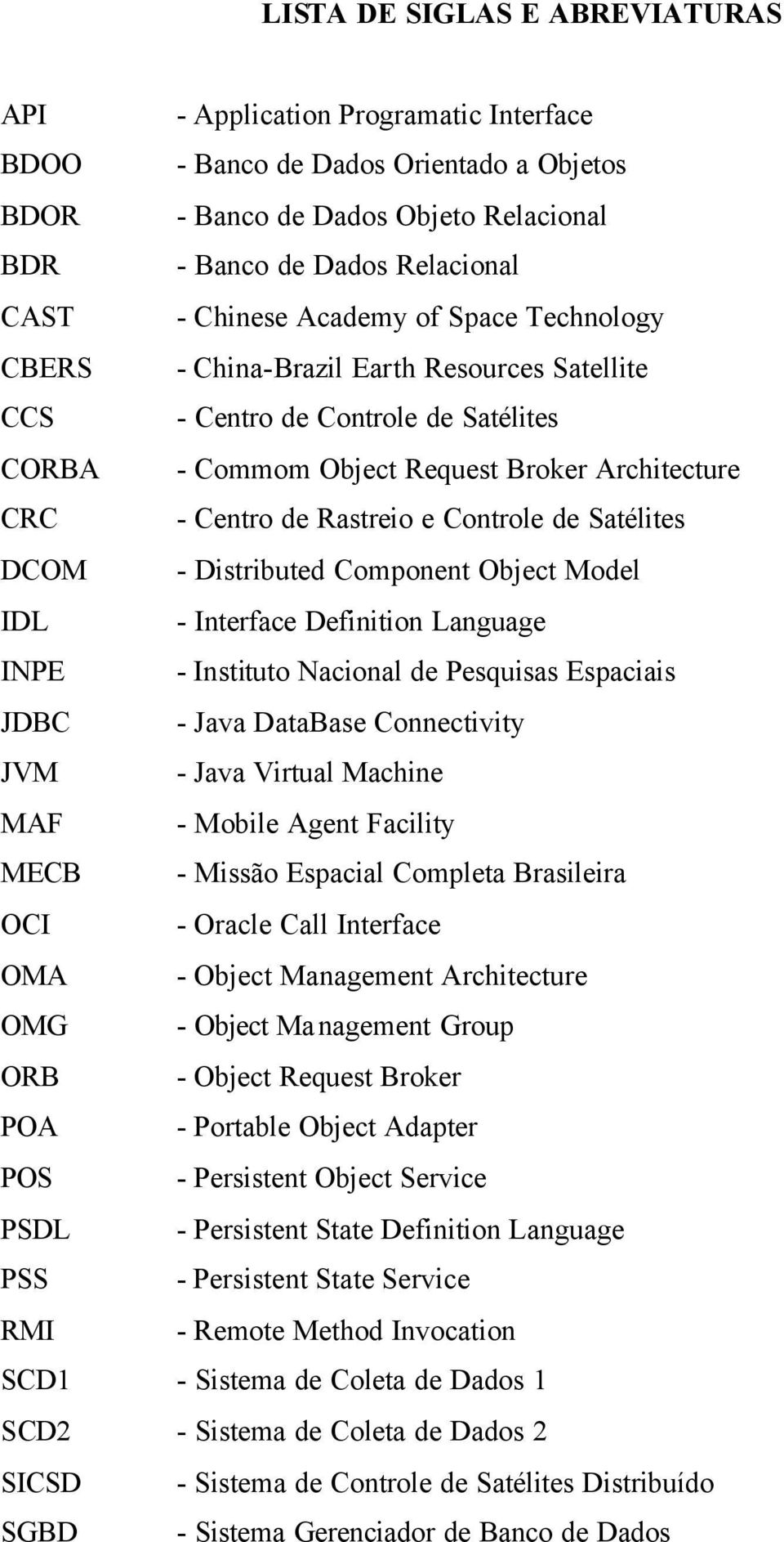 de Satélites DCOM - Distributed Component Object Model IDL - Interface Definition Language INPE - Instituto Nacional de Pesquisas Espaciais JDBC - Java DataBase Connectivity JVM - Java Virtual