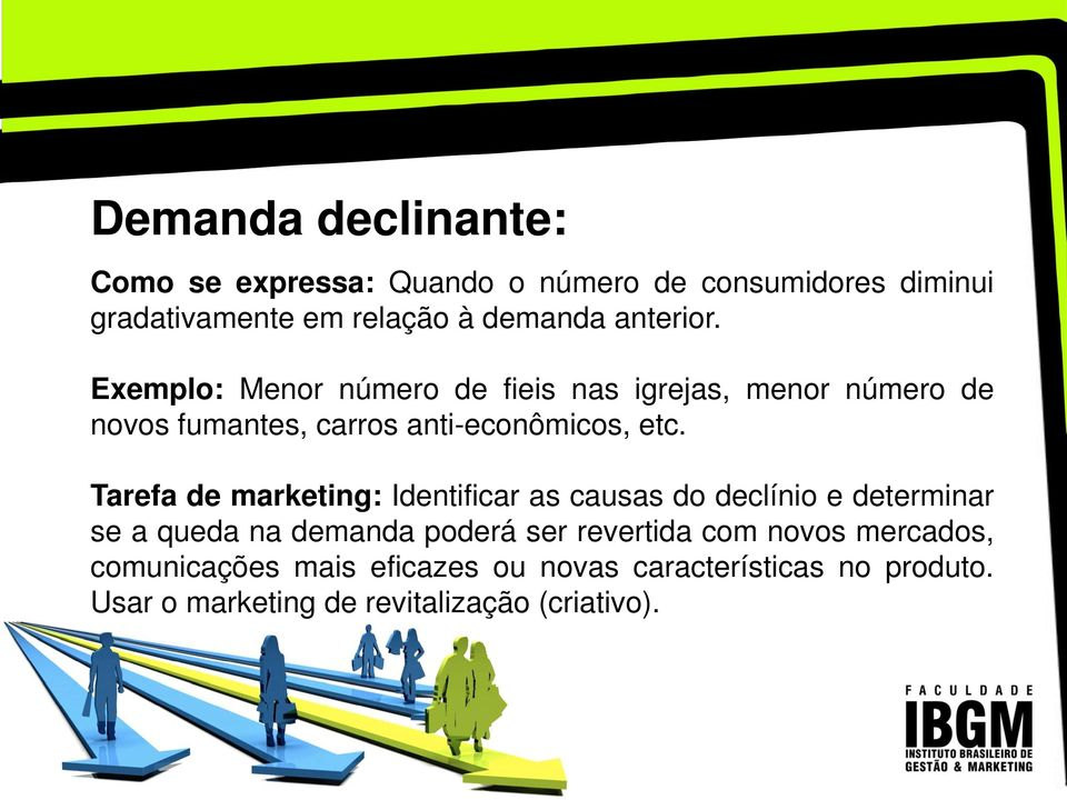 Tarefa de marketing: Identificar as causas do declínio e determinar se a queda na demanda poderá ser revertida com