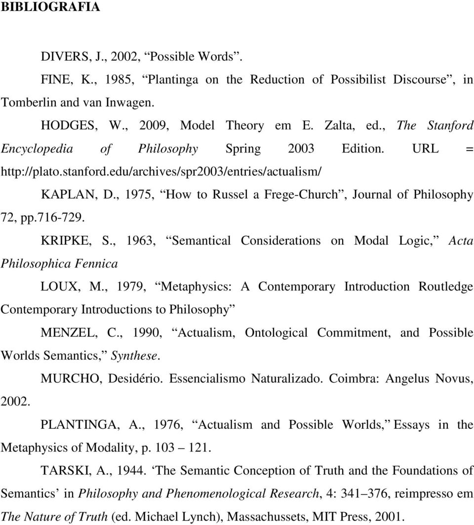 , 1975, How to Russel a Frege-Church, Journal of Philosophy 72, pp.716-729. KRIPKE, S., 1963, Semantical Considerations on Modal Logic, Acta Philosophica Fennica LOUX, M.