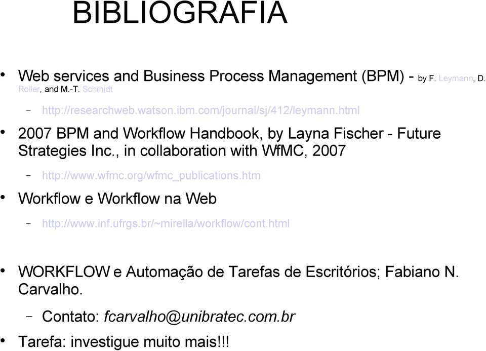 , in collaboration with WfMC, 2007 http://www.wfmc.org/wfmc_publications.htm Workflow e Workflow na Web http://www.inf.ufrgs.