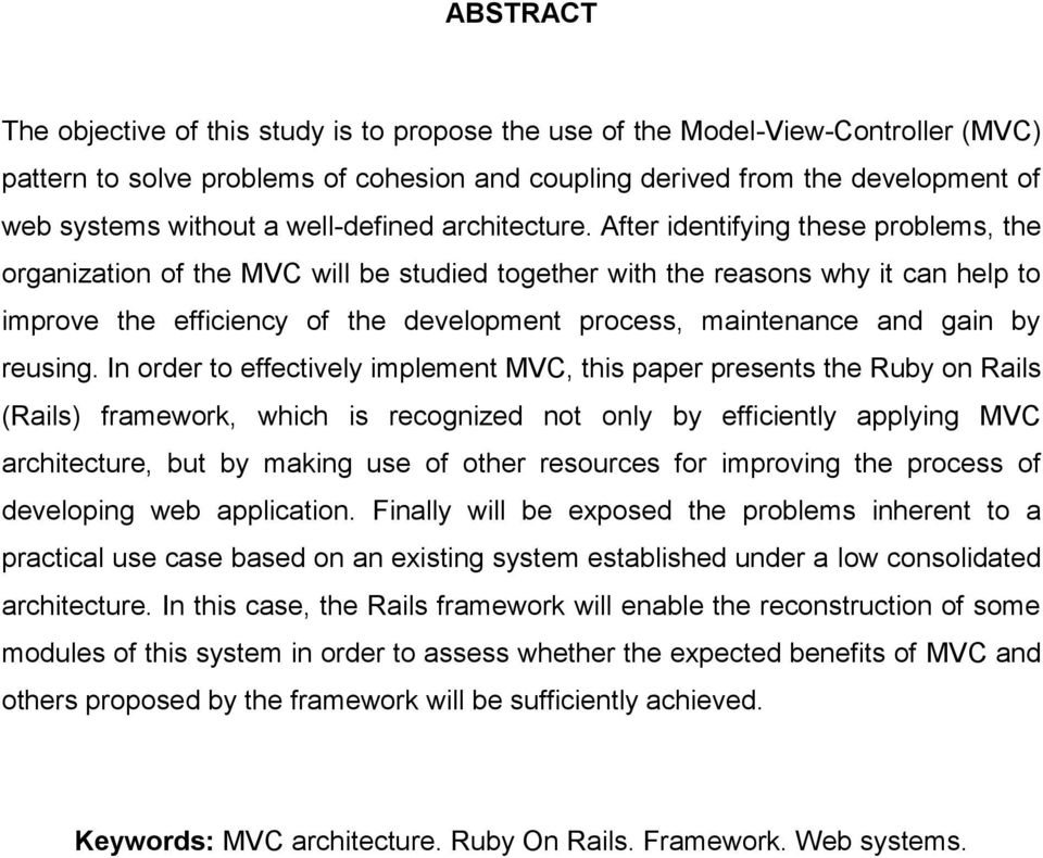 After identifying these problems, the organization of the MVC will be studied together with the reasons why it can help to improve the efficiency of the development process, maintenance and gain by