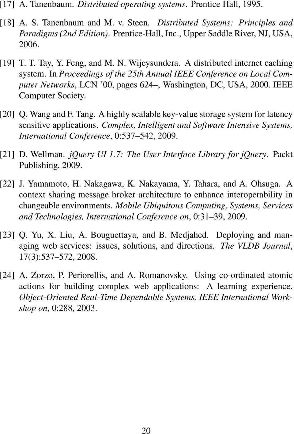 In Proceedings of the 25th Annual IEEE Conference on Local Computer Networks, LCN 00, pages 624, Washington, DC, USA, 2000. IEEE Computer Society. [20] Q. Wang and F. Tang.