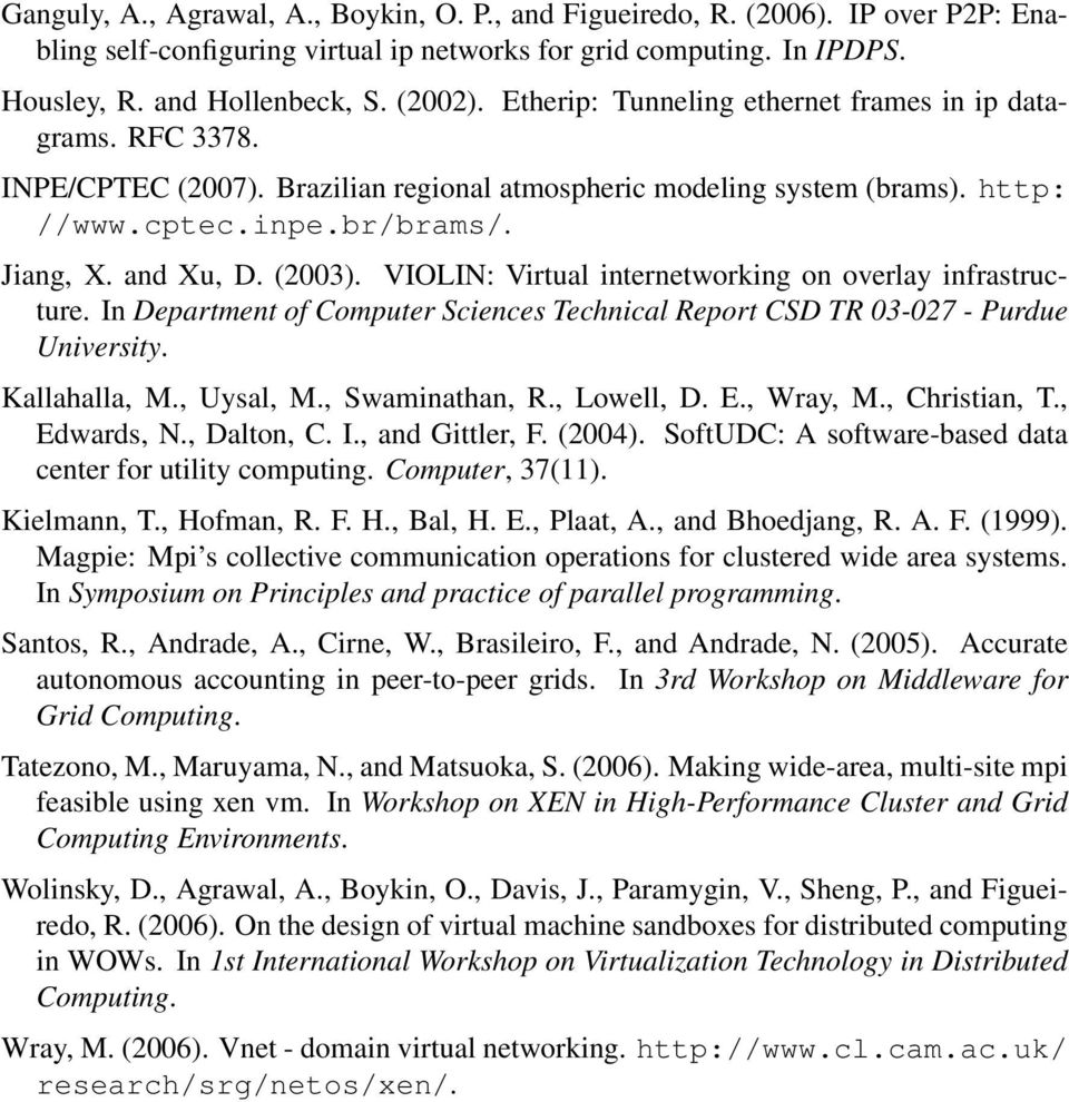 VIOLIN: Virtual internetworking on overlay infrastructure. In Department of Computer Sciences Technical Report CSD TR 03-027 - Purdue University. Kallahalla, M., Uysal, M., Swaminathan, R., Lowell, D.