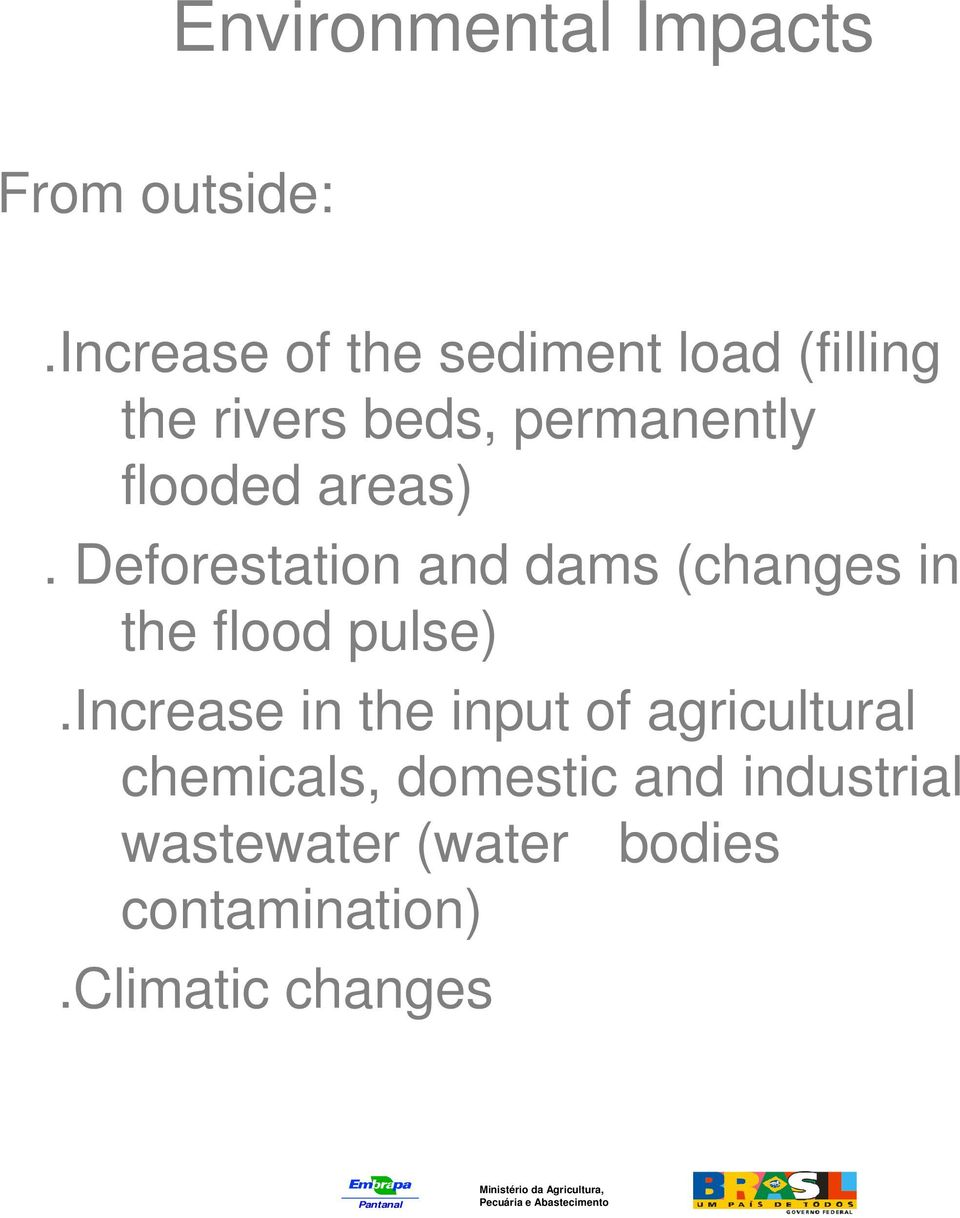 areas). Deforestation and dams (changes in the flood pulse).