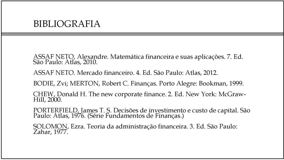 The new corporate finance. 2. Ed. New York: McGraw- Hill, 2000. PORTERFIELD, James T. S.