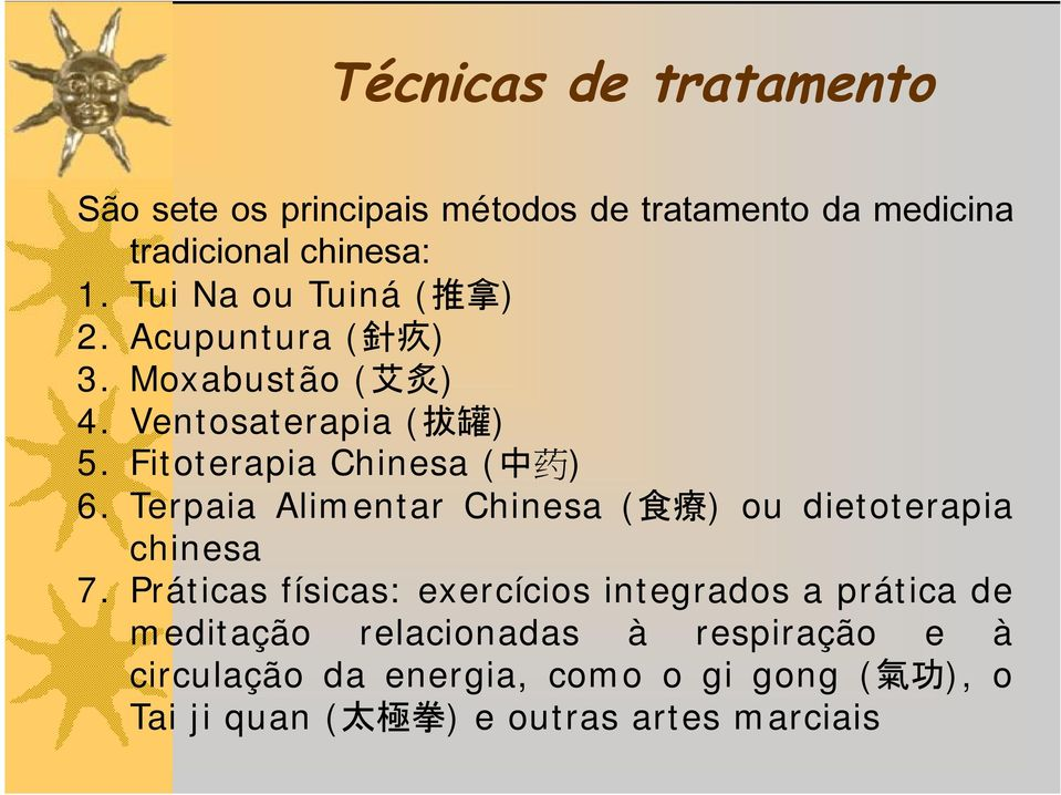 Fitoterapia Chinesa ( 中 药 ) 6. Terpaia Alimentar Chinesa ( 食 療 ) ou dietoterapia chinesa 7.