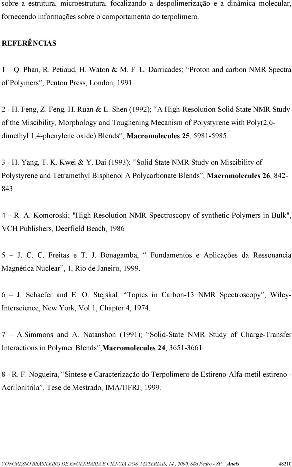 Shen (1992); A High-Resolution Solid State NMR Study of the Miscibility, Morphology and Toughening Mecanism of Polystyrene with Poly(2,6- dimethyl 1,4-phenylene oxide) Blends, Macromolecules 25,