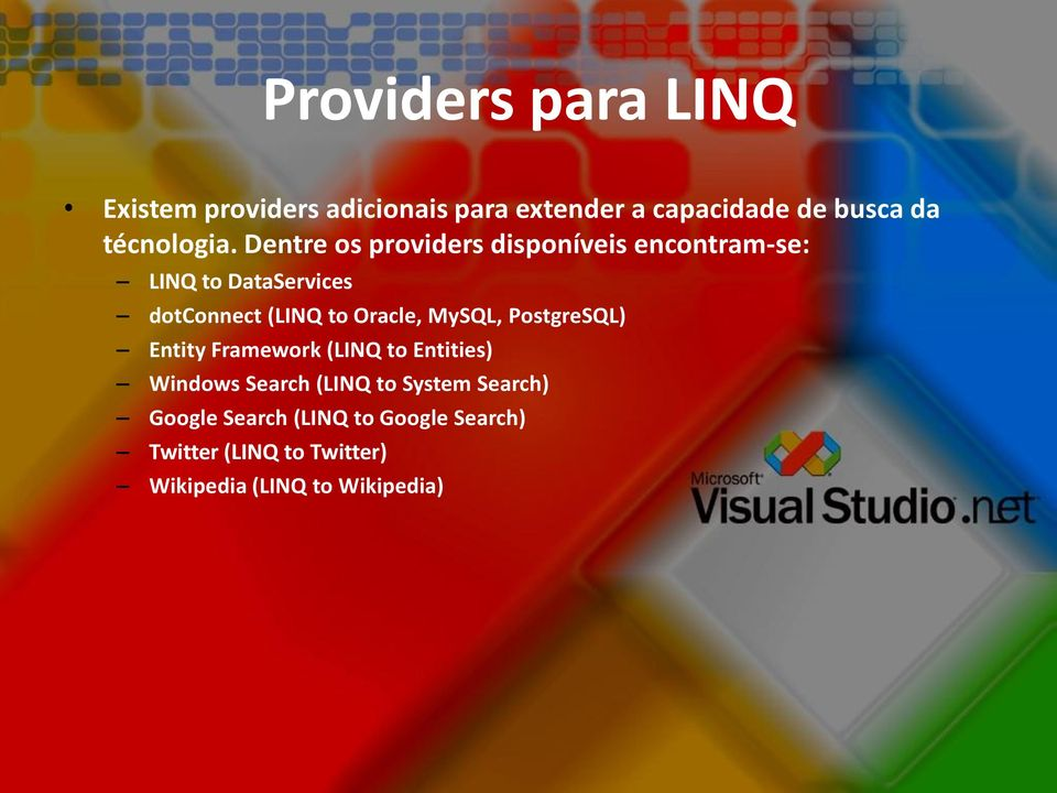 Dentre os providers disponíveis encontram-se: LINQ to DataServices dotconnect (LINQ to Oracle,