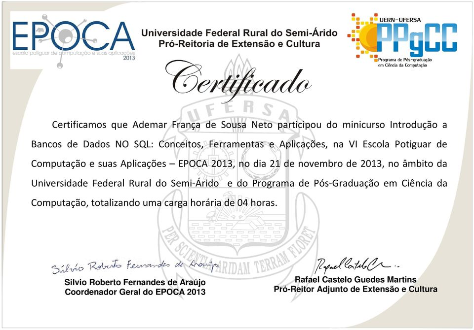 EPOCA 2013, no dia 21 de novembro de 2013, no âmbito da Universidade Federal Rural do Semi-Árido e