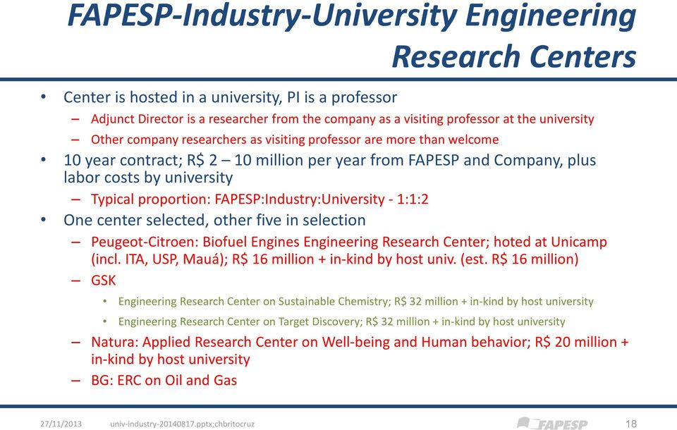 FAPESP:Industry:University - 1:1:2 One center selected, other five in selection Peugeot-Citroen: Biofuel Engines Engineering Research Center; hoted at Unicamp (incl.