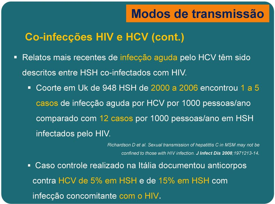 HIV. Richardson D et al. Sexual transmission of hepatittis C in MSM may not be confined to those with HIV infection. J Infect Dis 2008;1971213-14.
