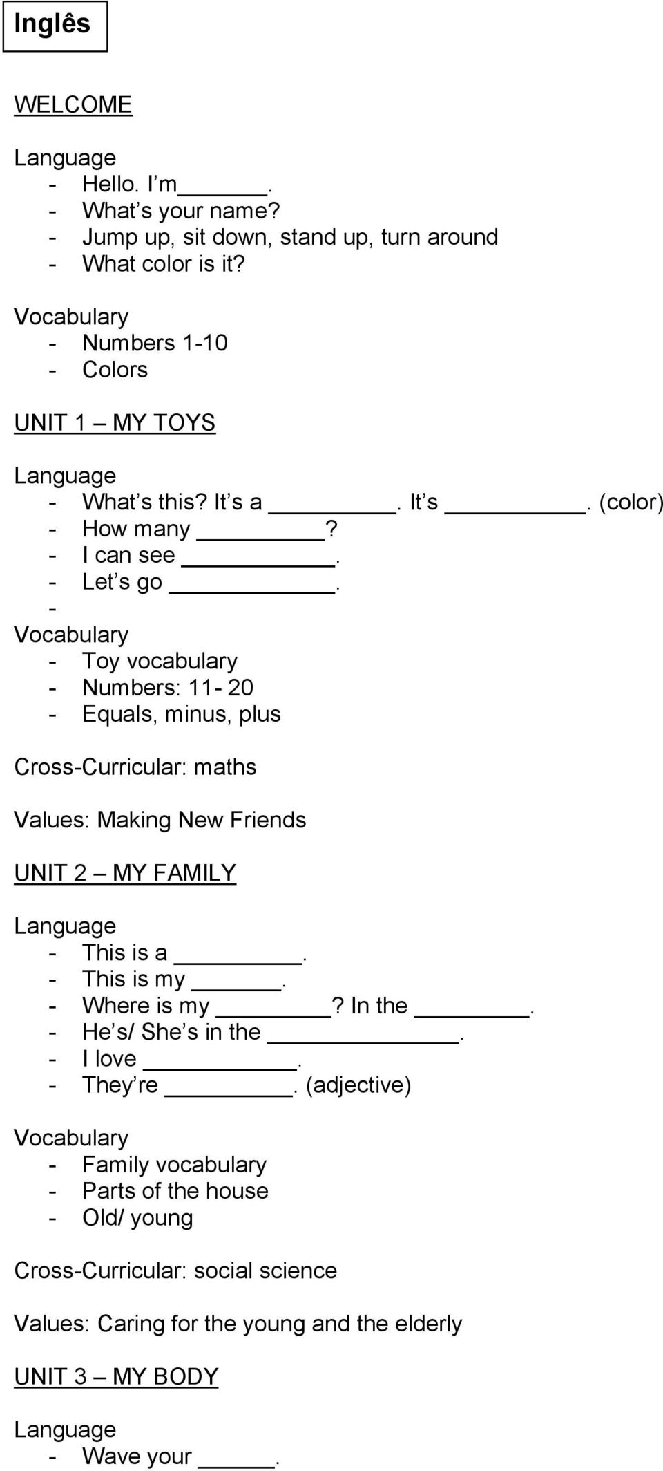 - - Toy vocabulary - Numbers: 11-20 - Equals, minus, plus Cross-Curricular: maths Values: Making New Friends UNIT 2 MY FAMILY - This is a. - This is my.