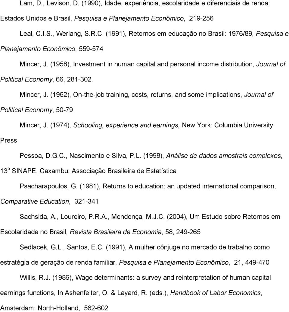 (1958), Investment in human capital and personal income distribution, Journal of Political Economy, 66, 281-302. Mincer, J.