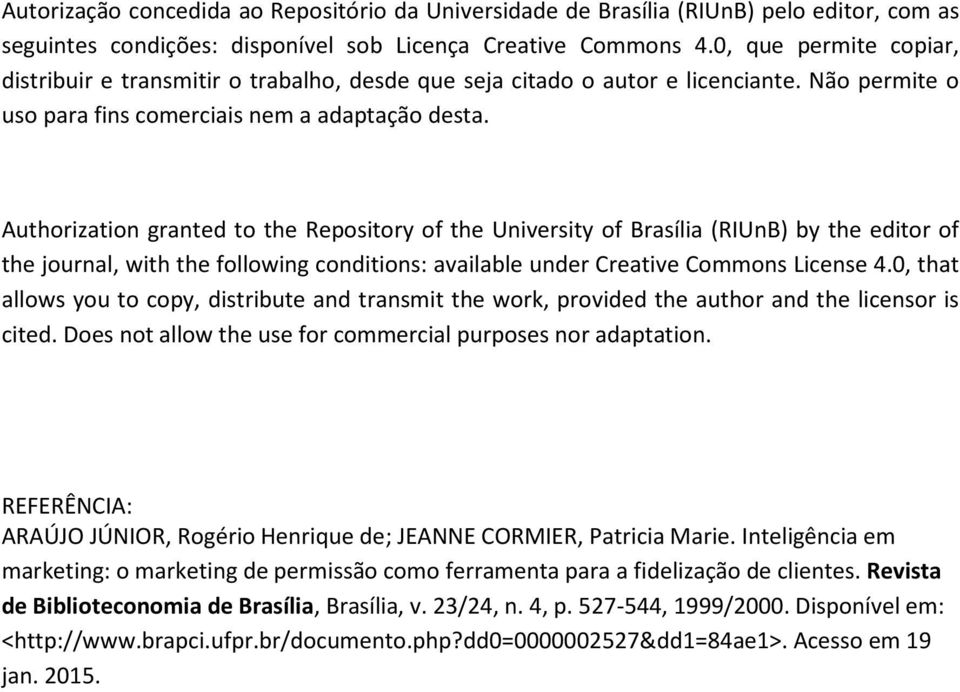 Authorization granted to the Repository of the University of Brasília (RIUnB) by the editor of the journal, with the following conditions: available under Creative Commons License 4.