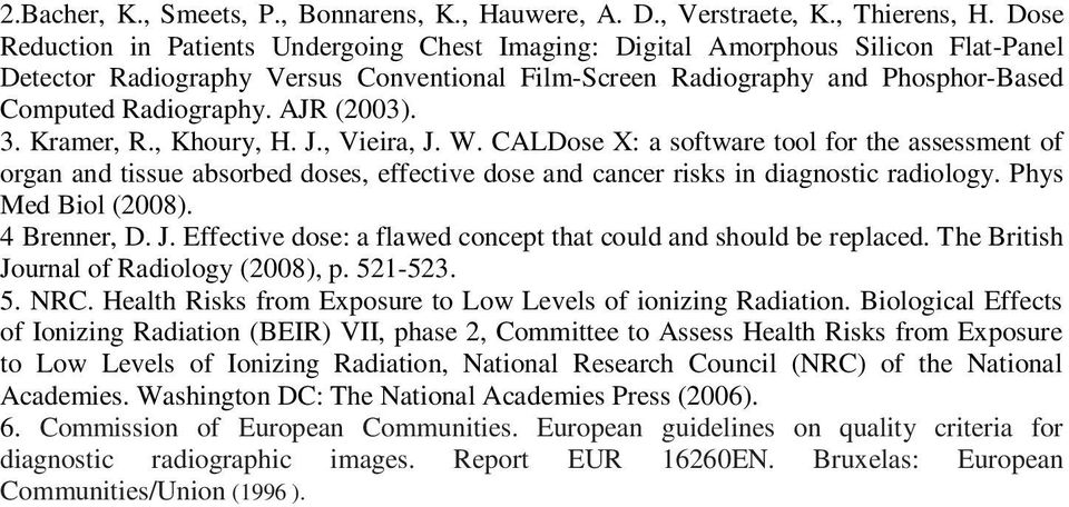 AJR (2003). 3. Kramer, R., Khoury, H. J., Vieira, J. W. CALDose X: a software tool for the assessment of organ and tissue absorbed doses, effective dose and cancer risks in diagnostic radiology.