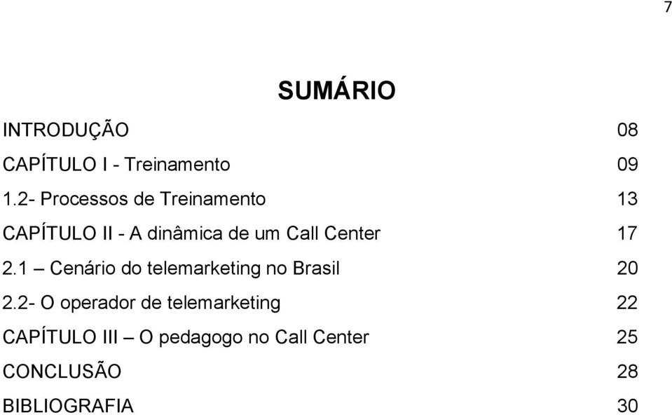Center 17 2.1 Cenário do telemarketing no Brasil 20 2.