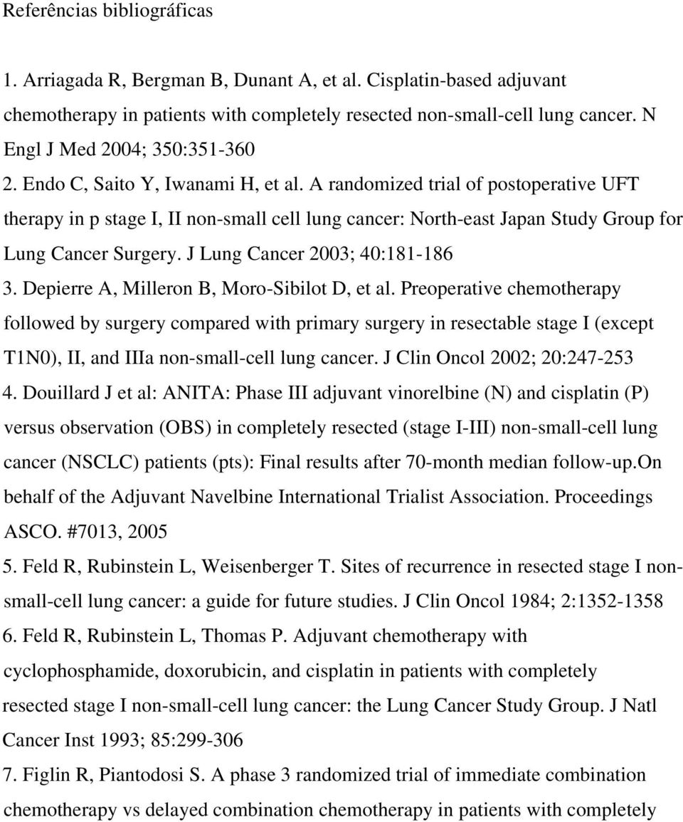 A randomized trial of postoperative UFT therapy in p stage I, II non-small cell lung cancer: North-east Japan Study Group for Lung Cancer Surgery. J Lung Cancer 2003; 40:181-186 3.
