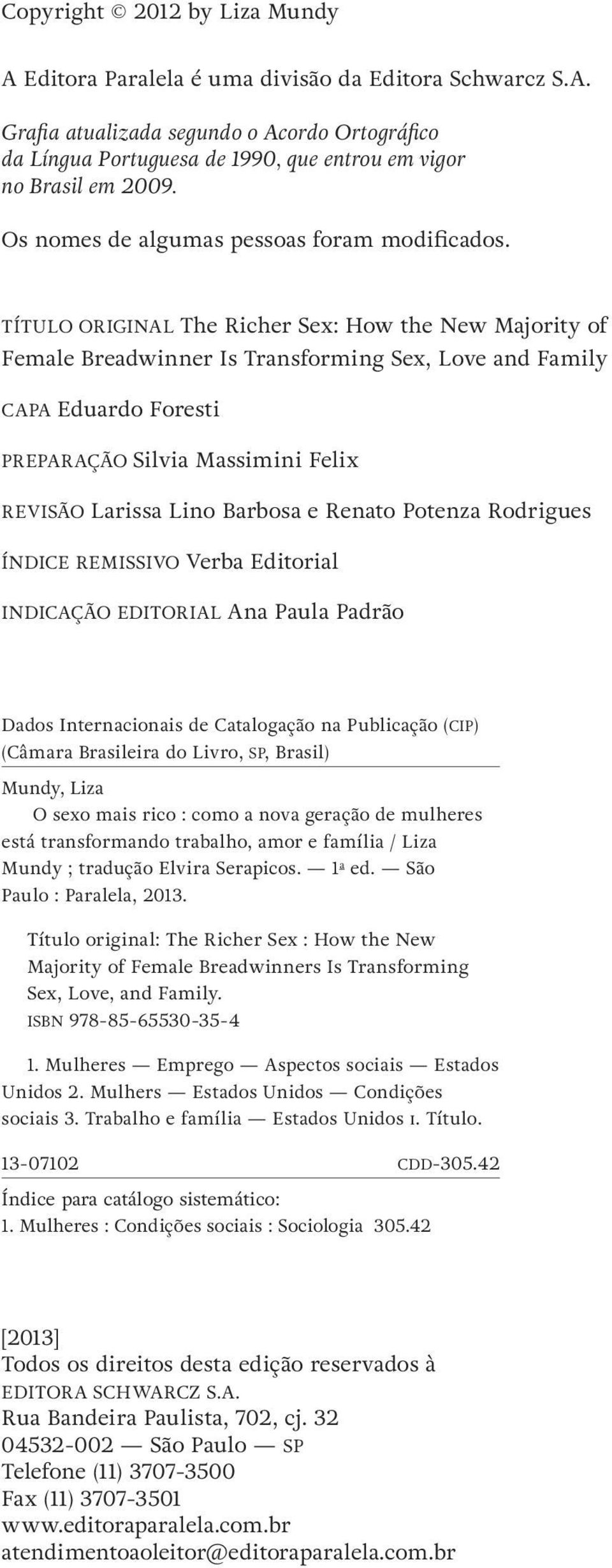 Título original The Richer Sex: How the New Majority of Female Breadwinner Is Transforming Sex, Love and Family Capa Eduardo Foresti Preparação Silvia Massimini Felix Revisão Larissa Lino Barbosa e
