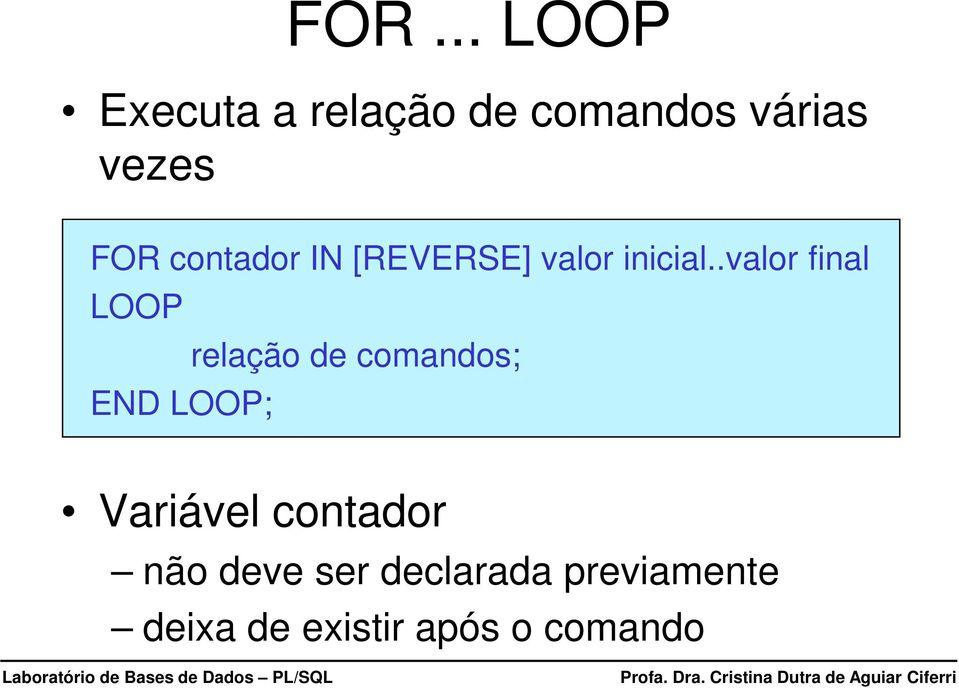 .valor final LOOP relação de comandos; END LOOP;