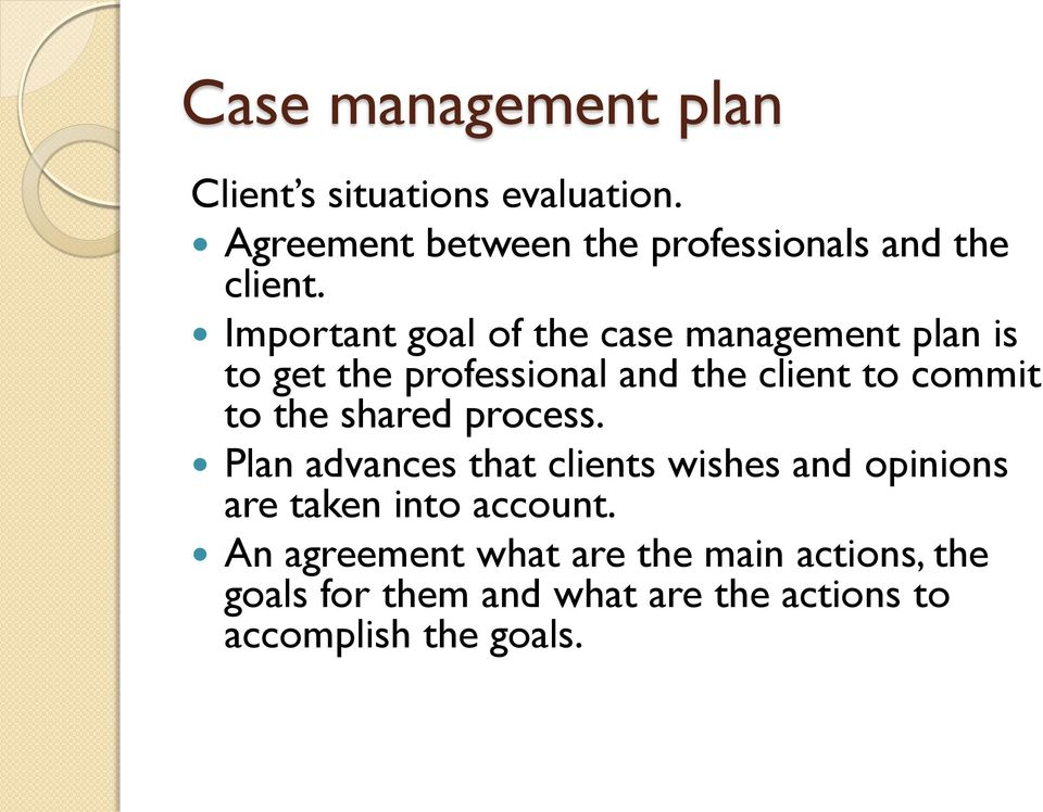 Important goal of the case management plan is to get the professional and the client to commit to