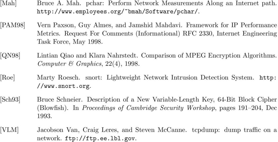 Comparison of MPEG Encryption Algorithms. Computer & Graphics, 22(4), 1998. [Roe] Marty Roesch. snort: Lightweight Network Intrusion Detection System. http: //www.snort.org.