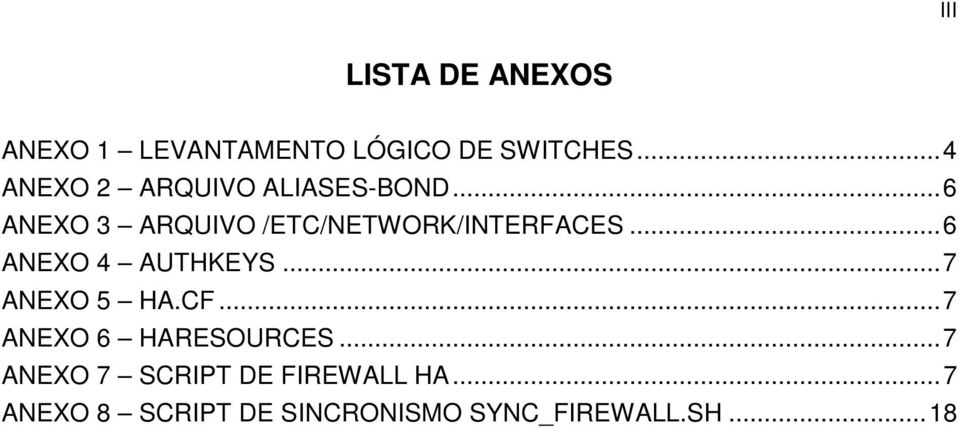 .. 6 ANEXO 3 ARQUIVO /ETC/NETWORK/INTERFACES... 6 ANEXO 4 AUTHKEYS.