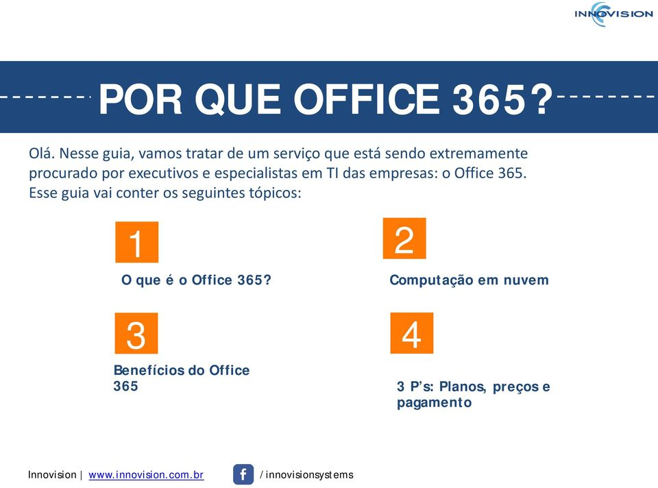 por executivos e especialistas em TI das empresas: o Office 365.