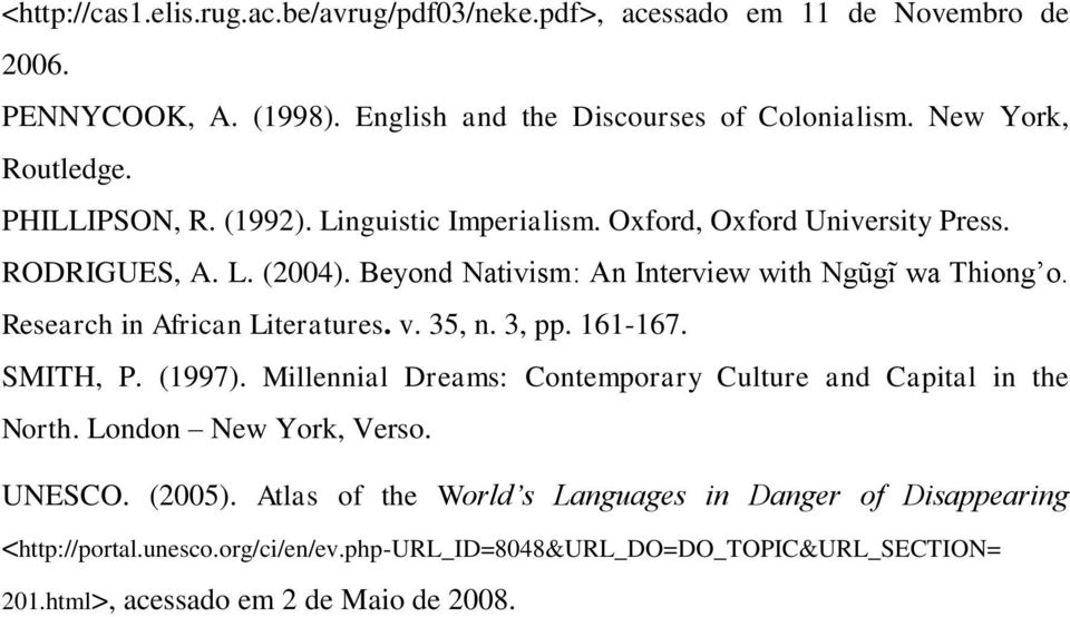 Research in African Literatures. v. 35, n. 3, pp. 161-167. SMITH, P. (1997). Millennial Dreams: Contemporary Culture and Capital in the North. London New York, Verso. UNESCO.