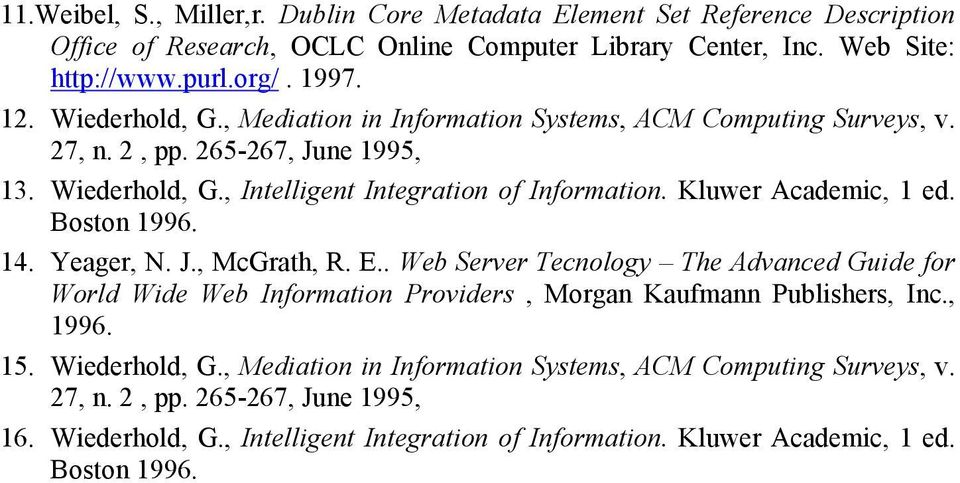 Kluwer Academic, 1 ed. Boston 1996. 14. Yeager, N. J., McGrath, R. E.. Web Server Tecnology The Advanced Guide for World Wide Web Information Providers, Morgan Kaufmann Publishers, Inc.