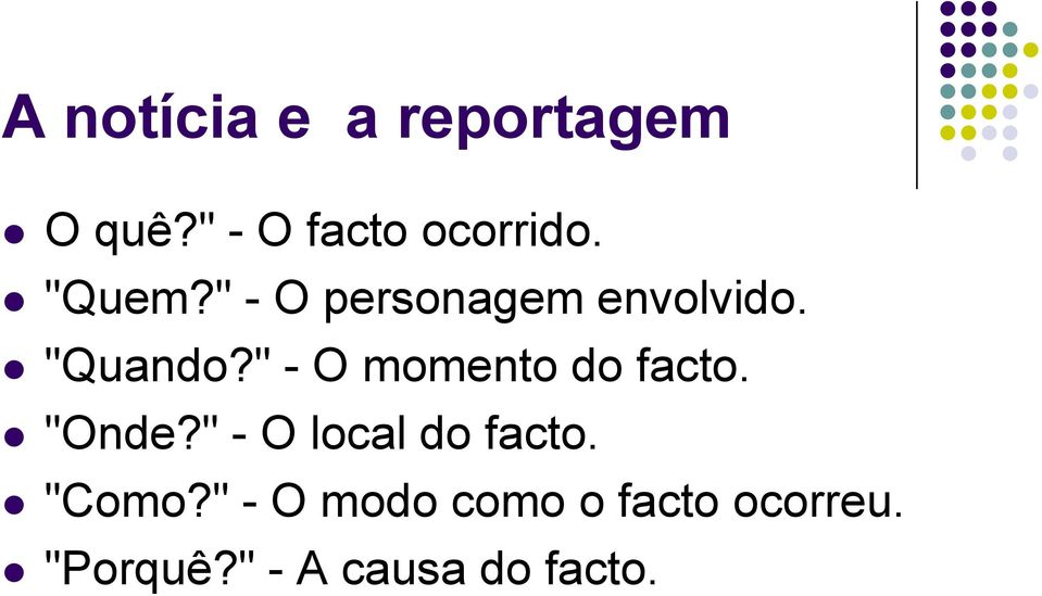 """ - O momento do facto. ""Onde?"" - O local do facto."