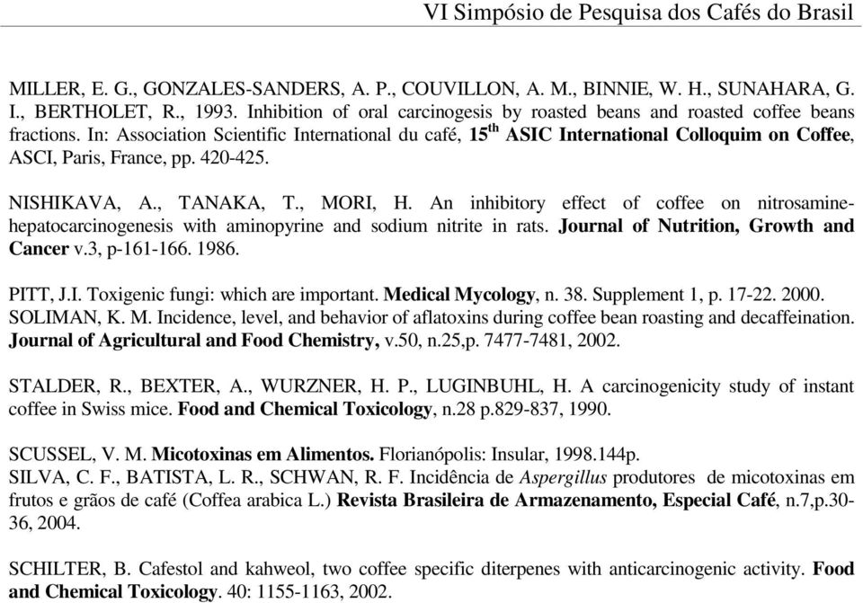 An inhibitory effect of coffee on nitrosaminehepatocarcinogenesis with aminopyrine and sodium nitrite in rats. Journal of Nutrition, Growth and Cancer v.3, p-161-166. 1986. PIT