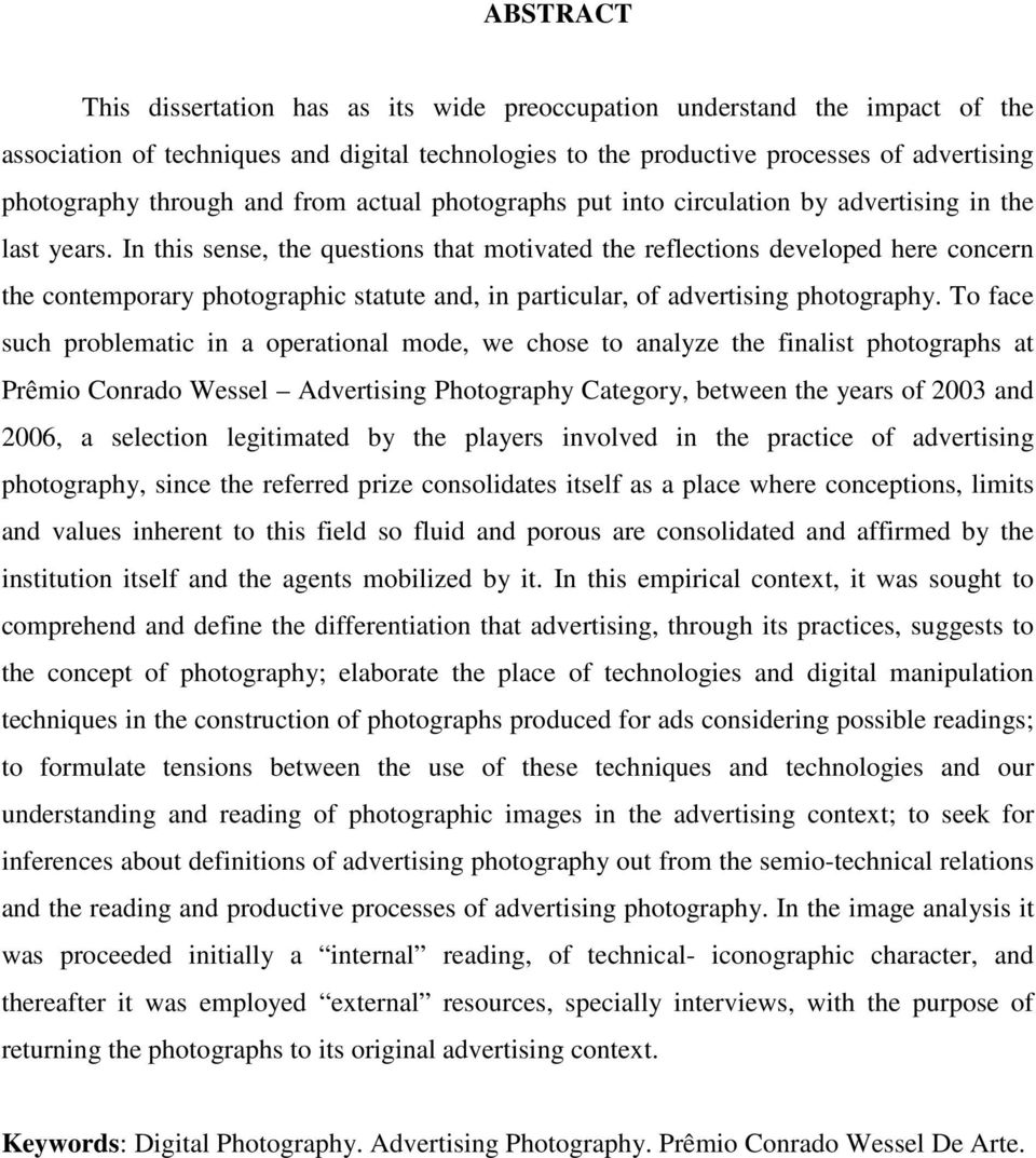 In this sense, the questions that motivated the reflections developed here concern the contemporary photographic statute and, in particular, of advertising photography.